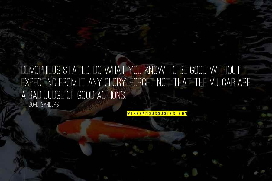 Good Forget You Quotes By Bohdi Sanders: Demophilus stated, Do what you know to be