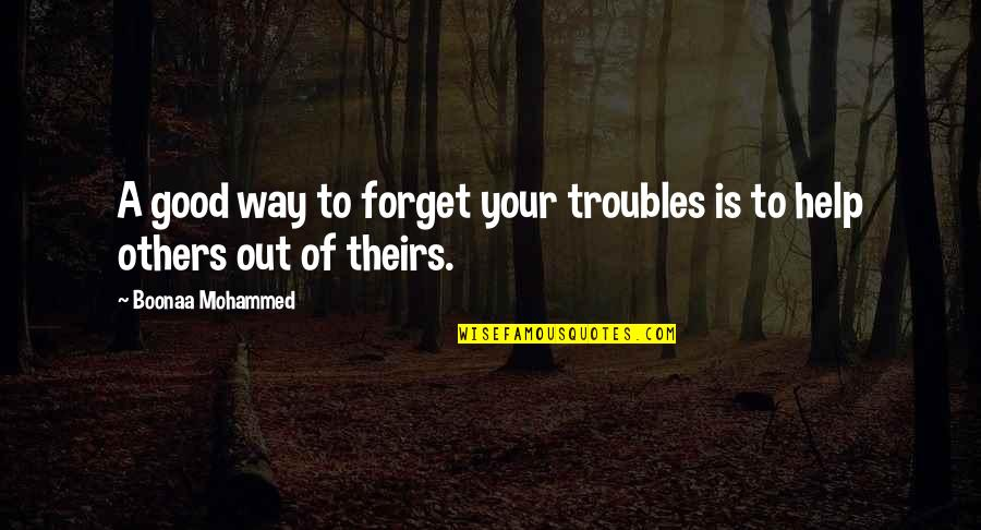 Good Forget You Quotes By Boonaa Mohammed: A good way to forget your troubles is