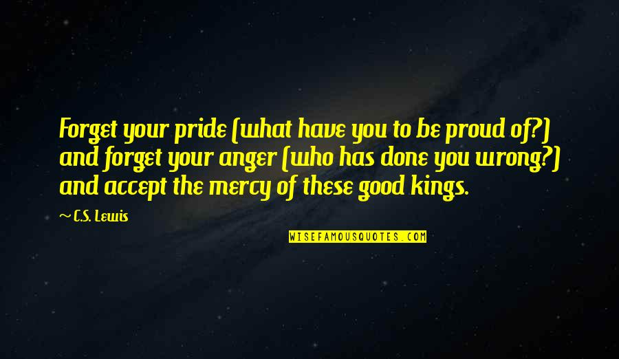 Good Forget You Quotes By C.S. Lewis: Forget your pride (what have you to be