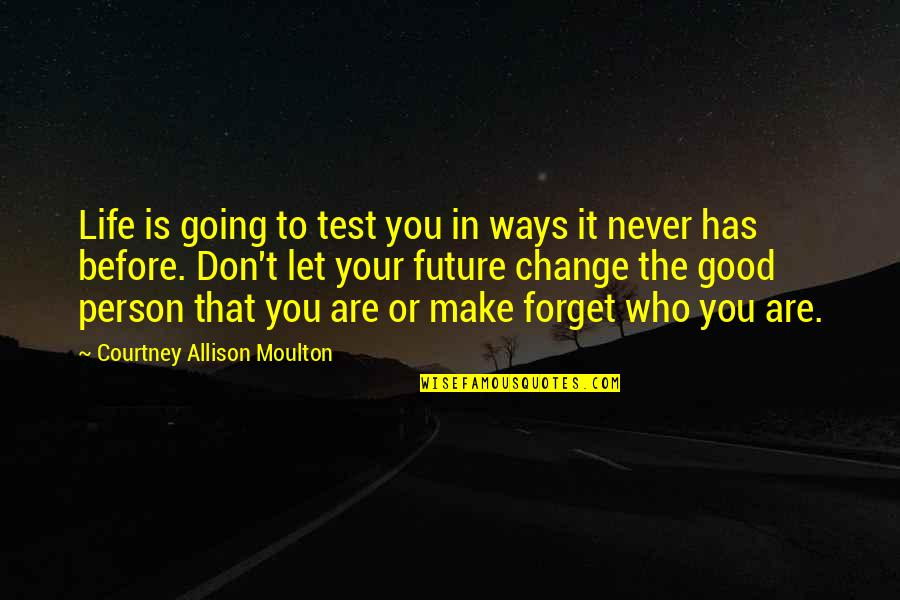 Good Forget You Quotes By Courtney Allison Moulton: Life is going to test you in ways