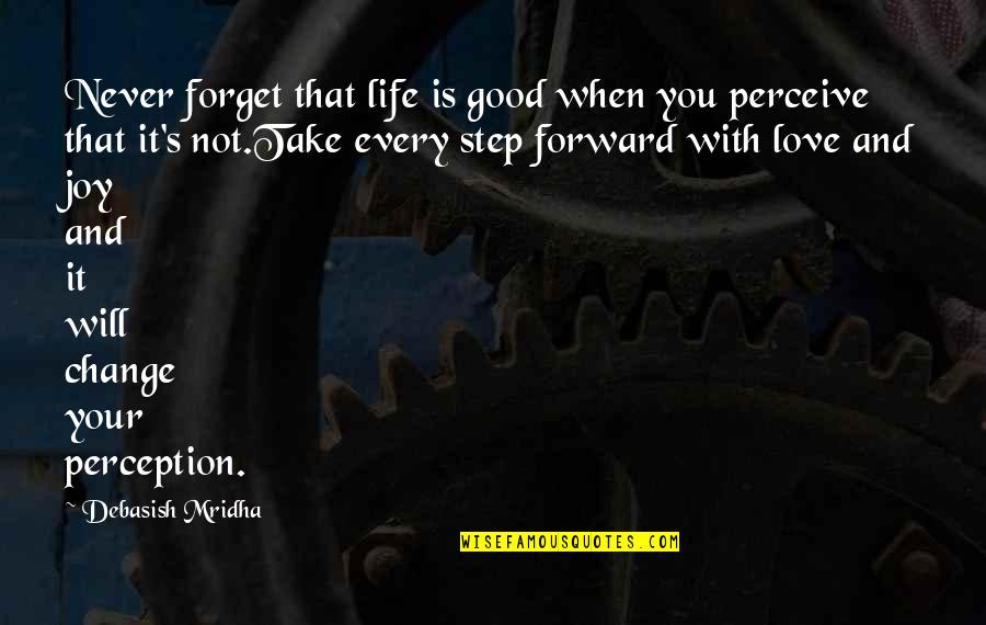 Good Forget You Quotes By Debasish Mridha: Never forget that life is good when you