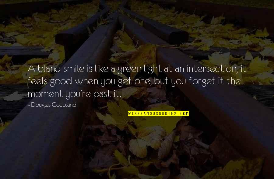 Good Forget You Quotes By Douglas Coupland: A bland smile is like a green light