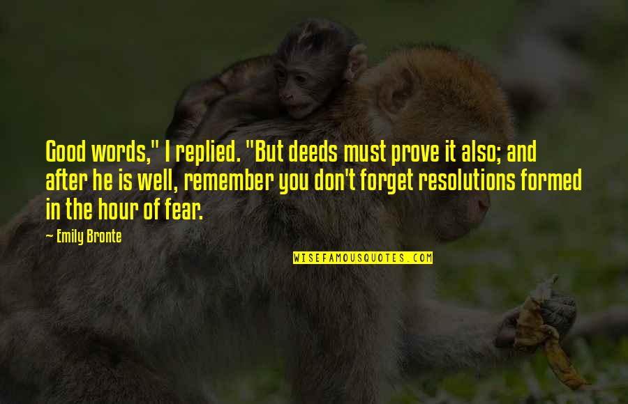 """Good Forget You Quotes By Emily Bronte: Good words,"""" I replied. """"But deeds must prove"""