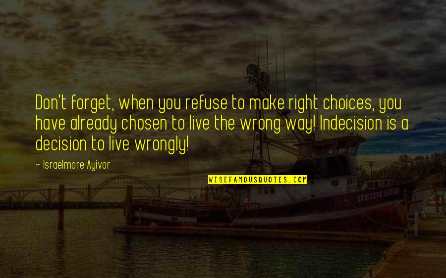 Good Forget You Quotes By Israelmore Ayivor: Don't forget, when you refuse to make right