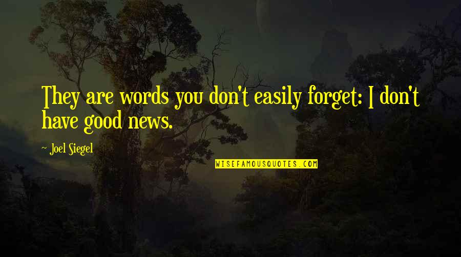 Good Forget You Quotes By Joel Siegel: They are words you don't easily forget: I