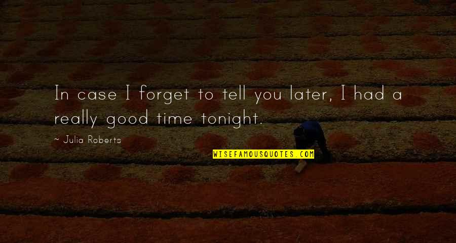 Good Forget You Quotes By Julia Roberts: In case I forget to tell you later,