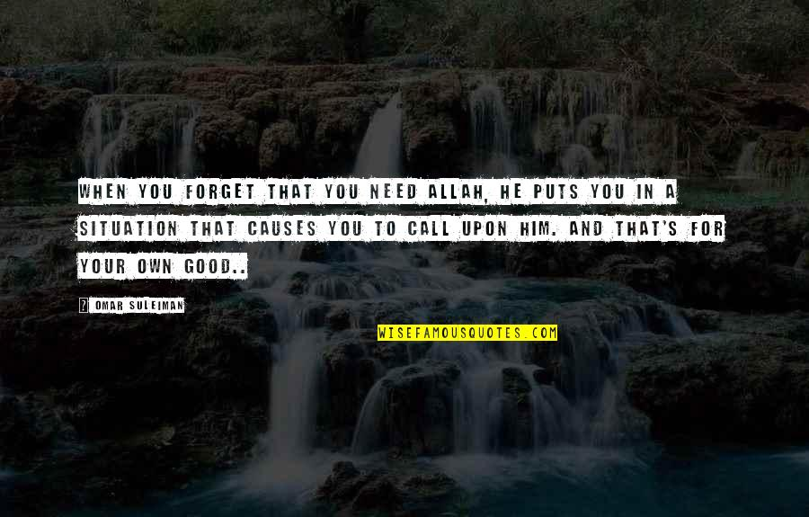Good Forget You Quotes By Omar Suleiman: When you forget that you need Allah, He