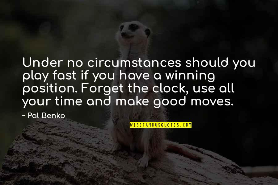 Good Forget You Quotes By Pal Benko: Under no circumstances should you play fast if
