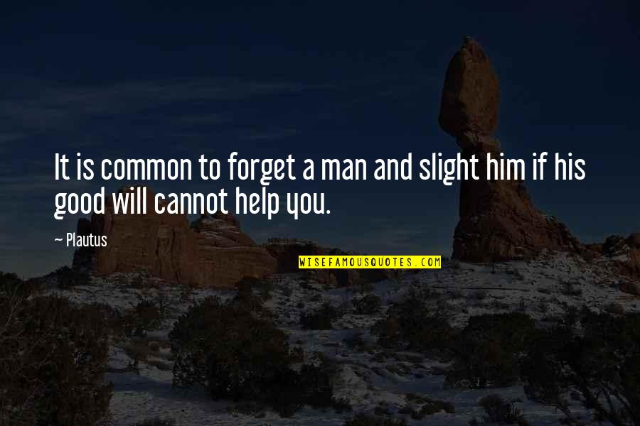 Good Forget You Quotes By Plautus: It is common to forget a man and