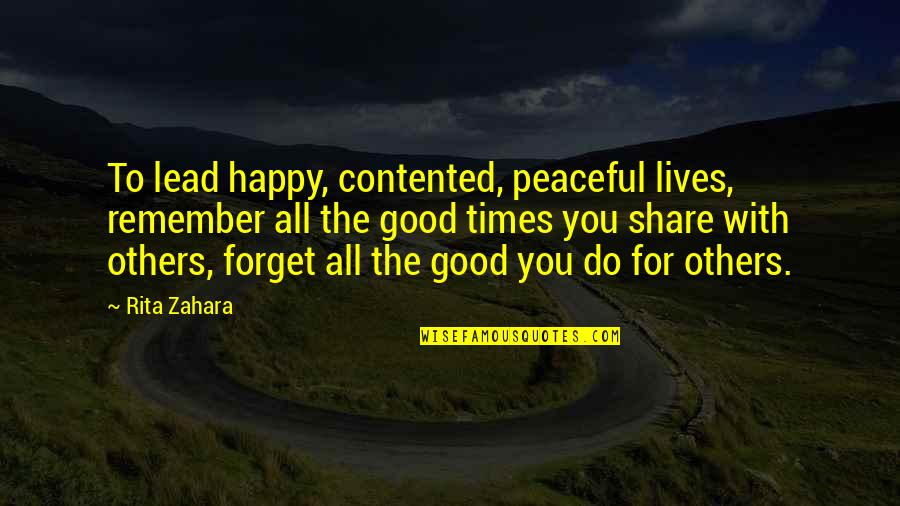 Good Forget You Quotes By Rita Zahara: To lead happy, contented, peaceful lives, remember all