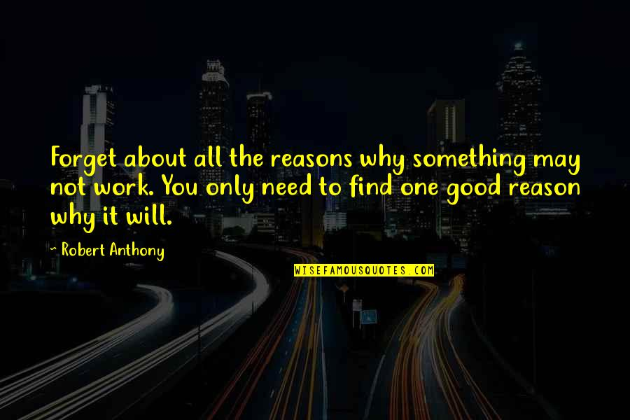 Good Forget You Quotes By Robert Anthony: Forget about all the reasons why something may
