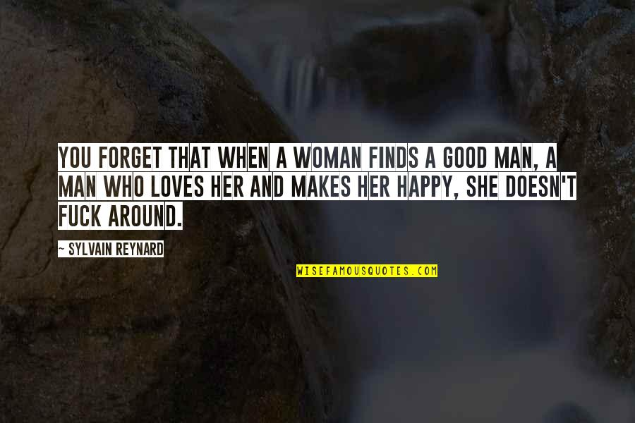 Good Forget You Quotes By Sylvain Reynard: You forget that when a woman finds a