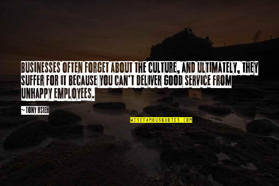 Good Forget You Quotes By Tony Hsieh: Businesses often forget about the culture, and ultimately,