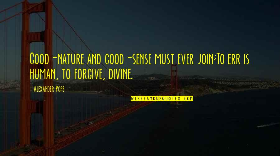 Good Forgiveness Quotes By Alexander Pope: Good-nature and good-sense must ever join;To err is