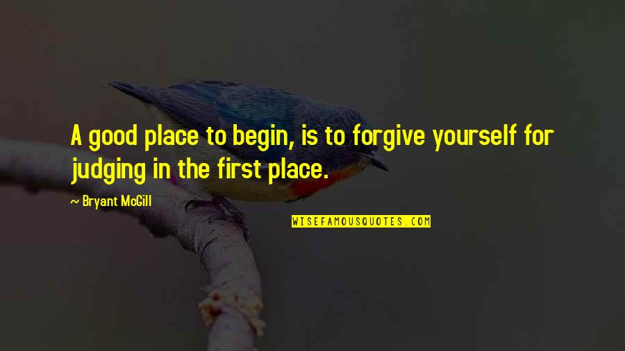 Good Forgiveness Quotes By Bryant McGill: A good place to begin, is to forgive
