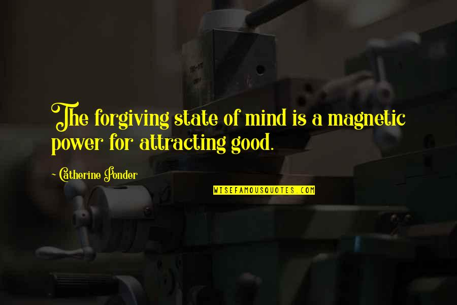 Good Forgiveness Quotes By Catherine Ponder: The forgiving state of mind is a magnetic