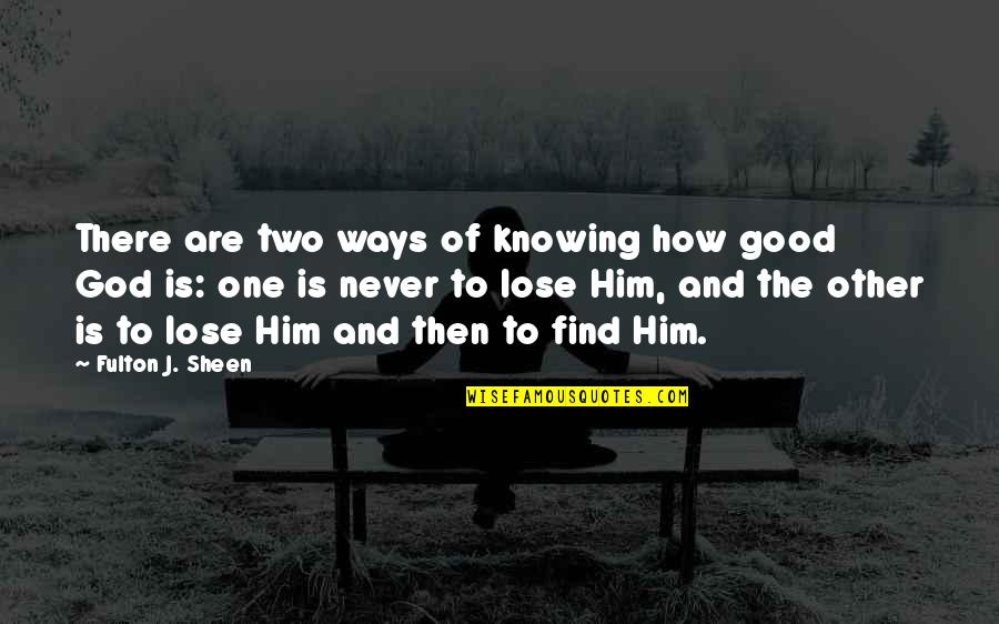Good Forgiveness Quotes By Fulton J. Sheen: There are two ways of knowing how good