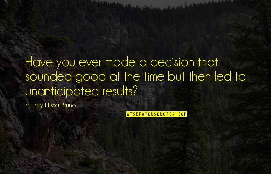 Good Forgiveness Quotes By Holly Elissa Bruno: Have you ever made a decision that sounded