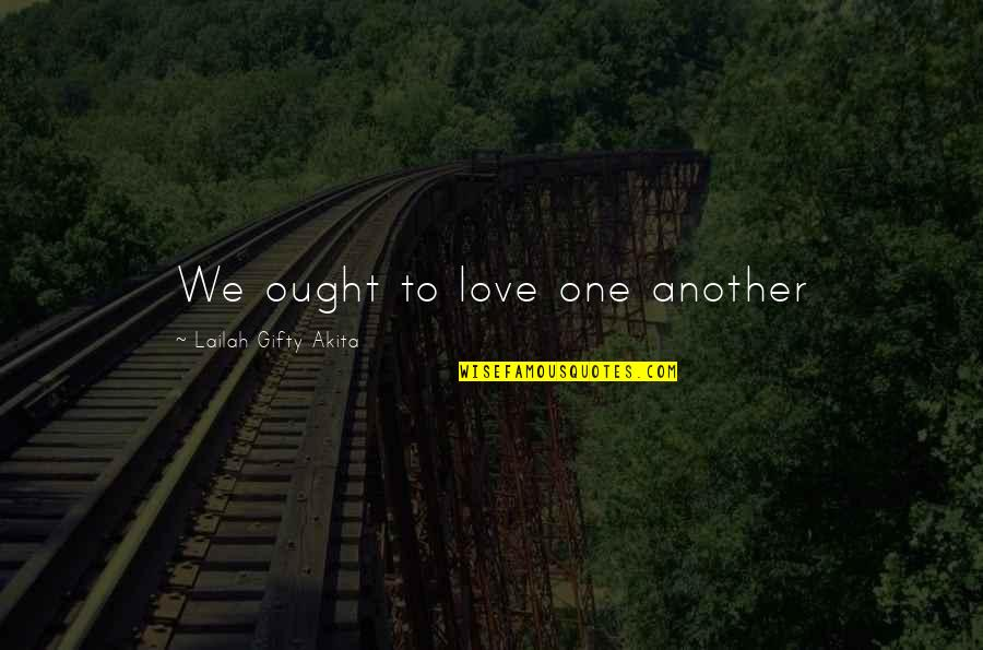 Good Forgiveness Quotes By Lailah Gifty Akita: We ought to love one another