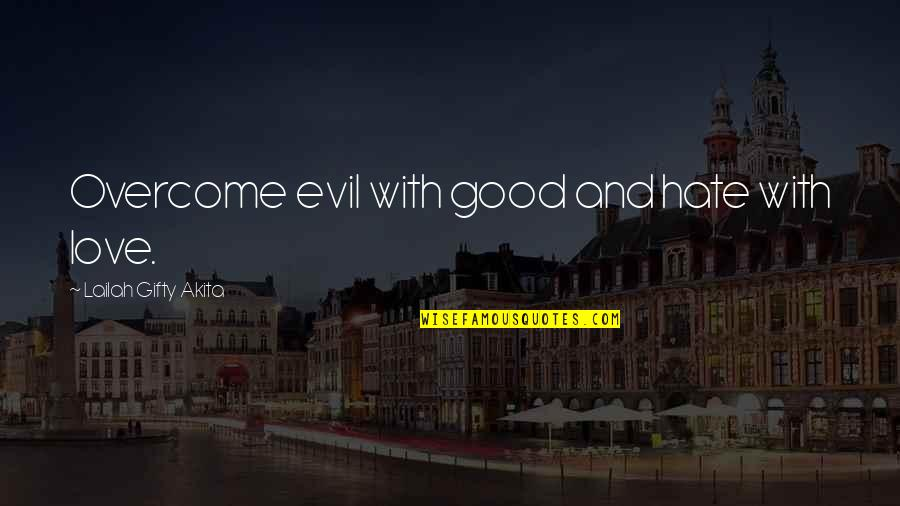 Good Forgiveness Quotes By Lailah Gifty Akita: Overcome evil with good and hate with love.