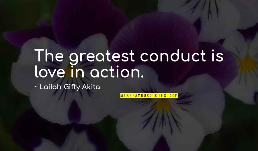 Good Forgiveness Quotes By Lailah Gifty Akita: The greatest conduct is love in action.