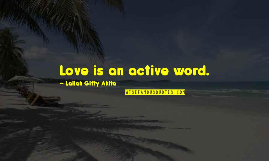 Good Forgiveness Quotes By Lailah Gifty Akita: Love is an active word.