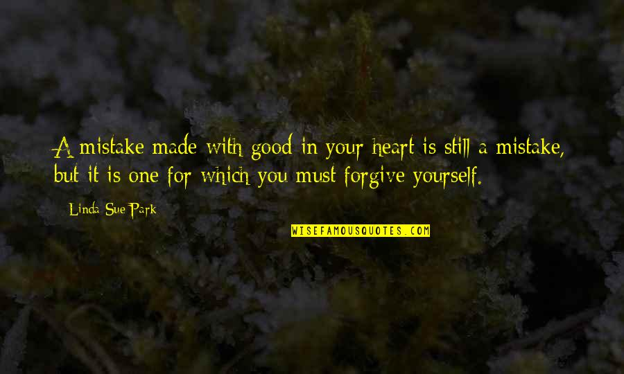 Good Forgiveness Quotes By Linda Sue Park: A mistake made with good in your heart