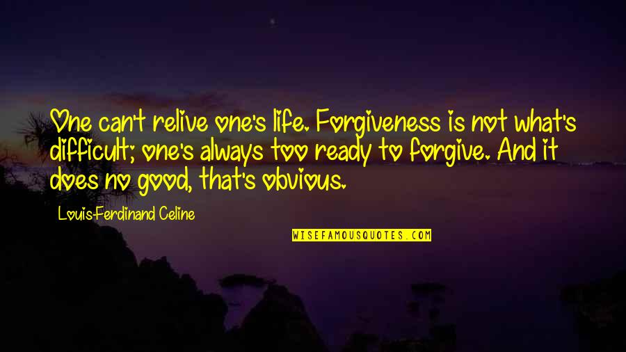 Good Forgiveness Quotes By Louis-Ferdinand Celine: One can't relive one's life. Forgiveness is not