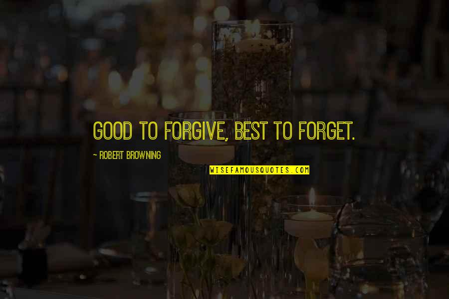 Good Forgiveness Quotes By Robert Browning: Good to forgive, Best to forget.