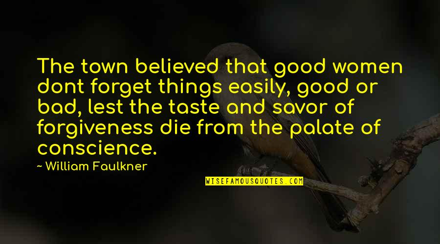 Good Forgiveness Quotes By William Faulkner: The town believed that good women dont forget