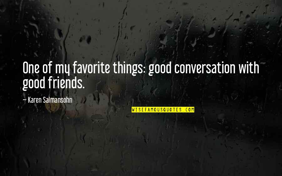 Good Friends Are Family Quotes By Karen Salmansohn: One of my favorite things: good conversation with