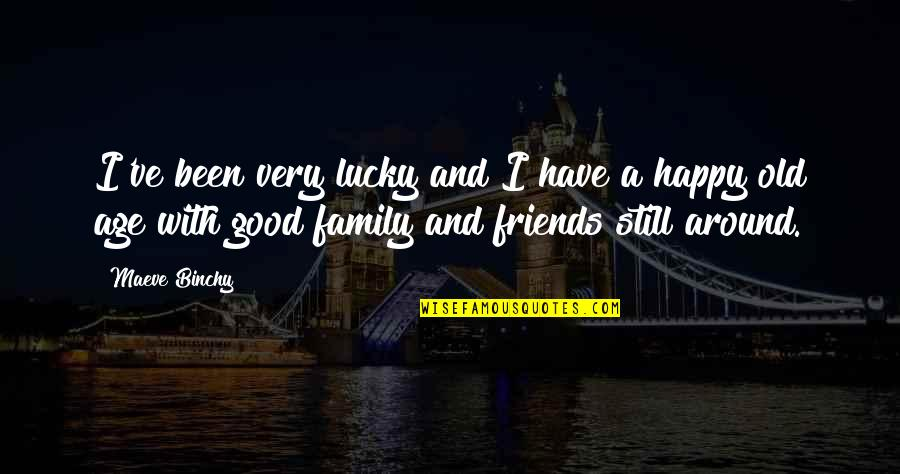 Good Friends Are Family Quotes By Maeve Binchy: I've been very lucky and I have a