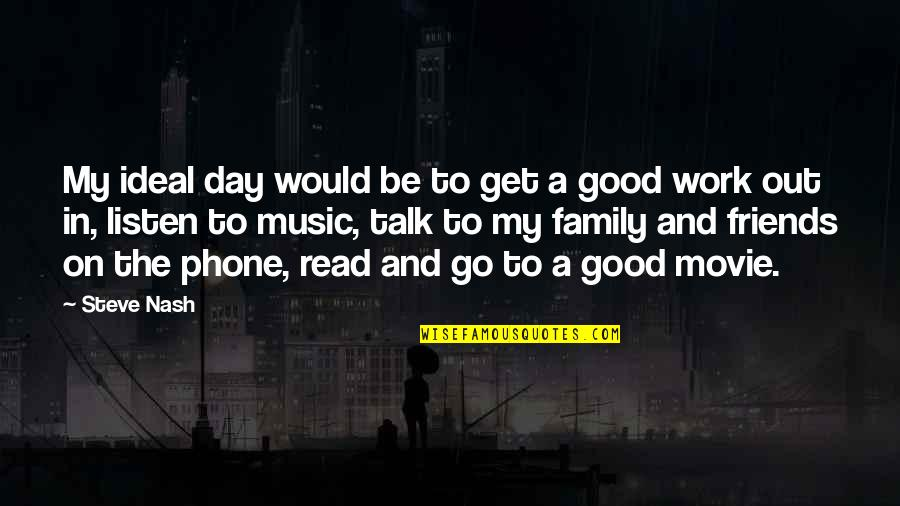 Good Friends Are Family Quotes By Steve Nash: My ideal day would be to get a
