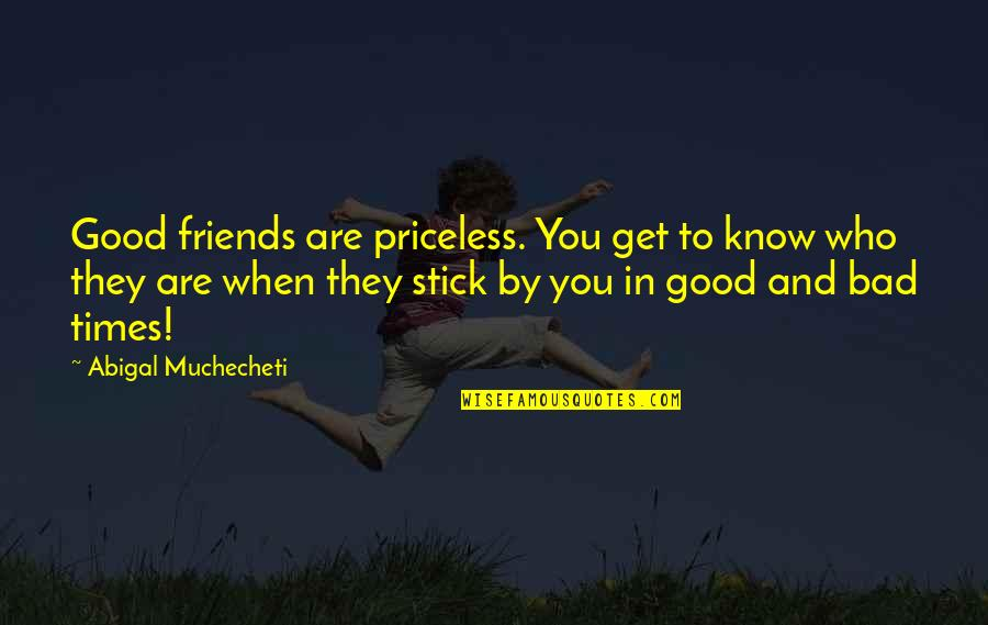 Good Friends Are Quotes By Abigal Muchecheti: Good friends are priceless. You get to know