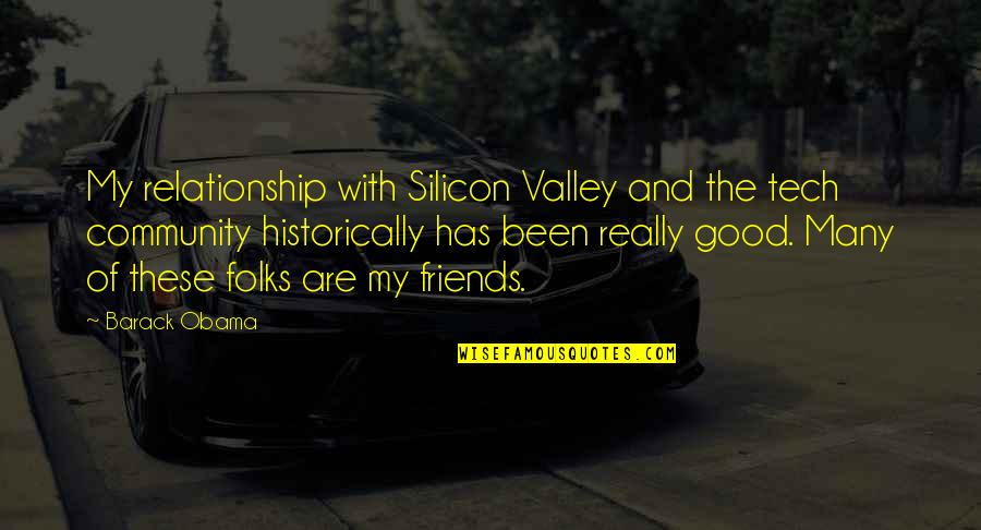 Good Friends Are Quotes By Barack Obama: My relationship with Silicon Valley and the tech