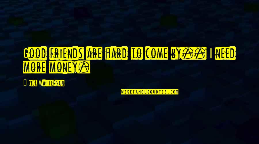 Good Friends Are Quotes By Bill Watterson: Good friends are hard to come by.. I
