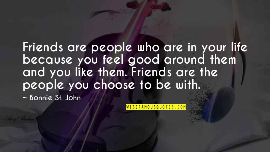 Good Friends Are Quotes By Bonnie St. John: Friends are people who are in your life