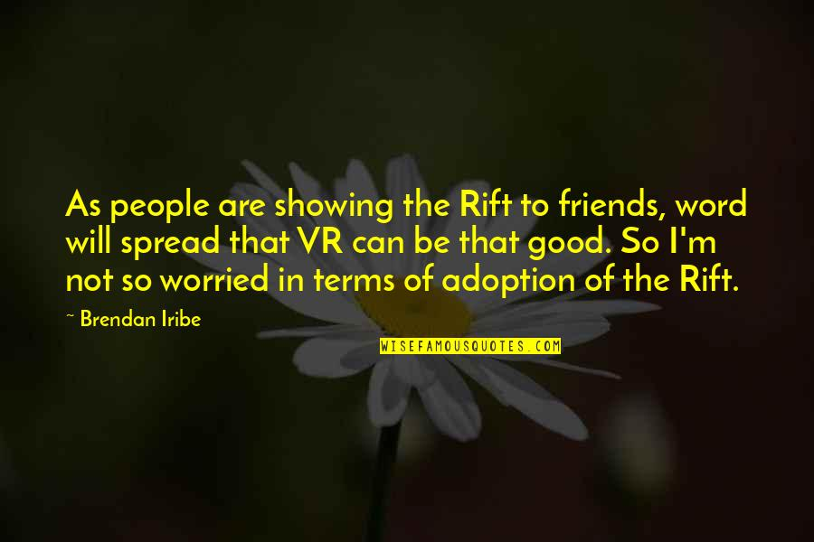 Good Friends Are Quotes By Brendan Iribe: As people are showing the Rift to friends,