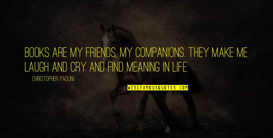 Good Friends Are Quotes By Christopher Paolini: Books are my friends, my companions. They make