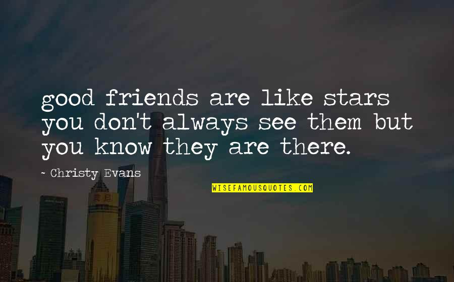 Good Friends Are Quotes By Christy Evans: good friends are like stars you don't always