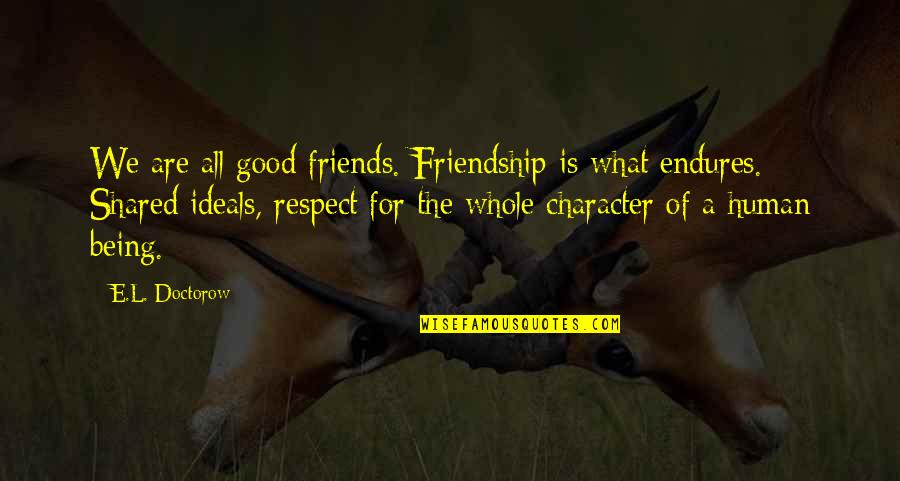 Good Friends Are Quotes By E.L. Doctorow: We are all good friends. Friendship is what