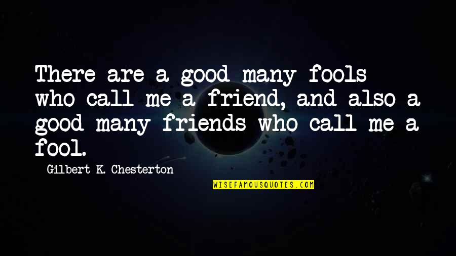 Good Friends Are Quotes By Gilbert K. Chesterton: There are a good many fools who call