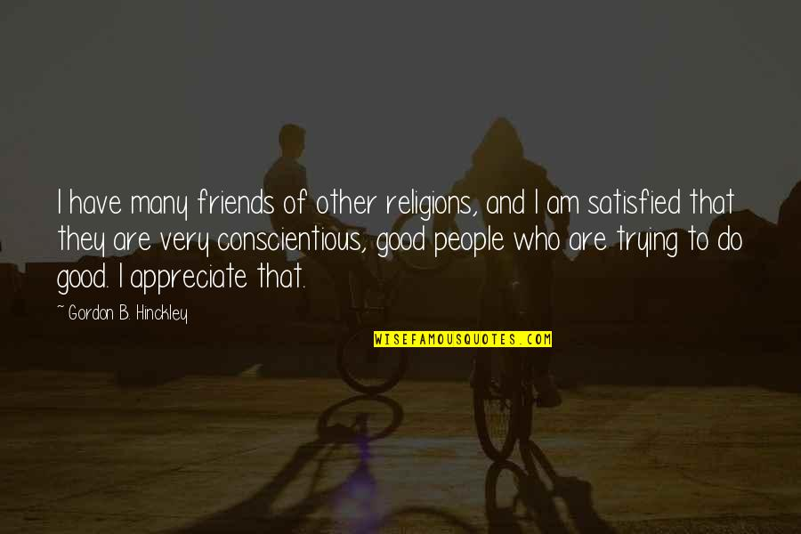Good Friends Are Quotes By Gordon B. Hinckley: I have many friends of other religions, and