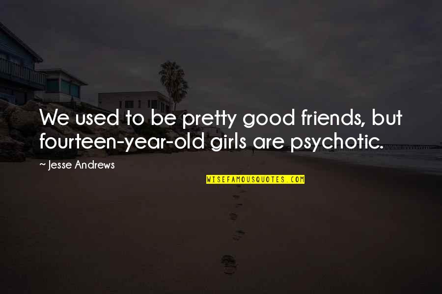 Good Friends Are Quotes By Jesse Andrews: We used to be pretty good friends, but