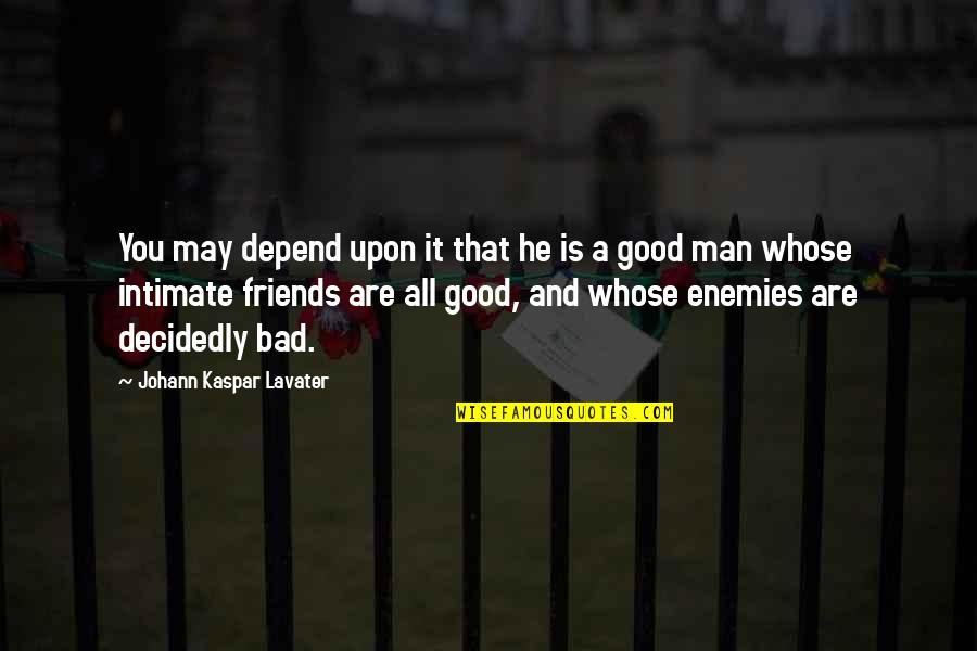 Good Friends Are Quotes By Johann Kaspar Lavater: You may depend upon it that he is