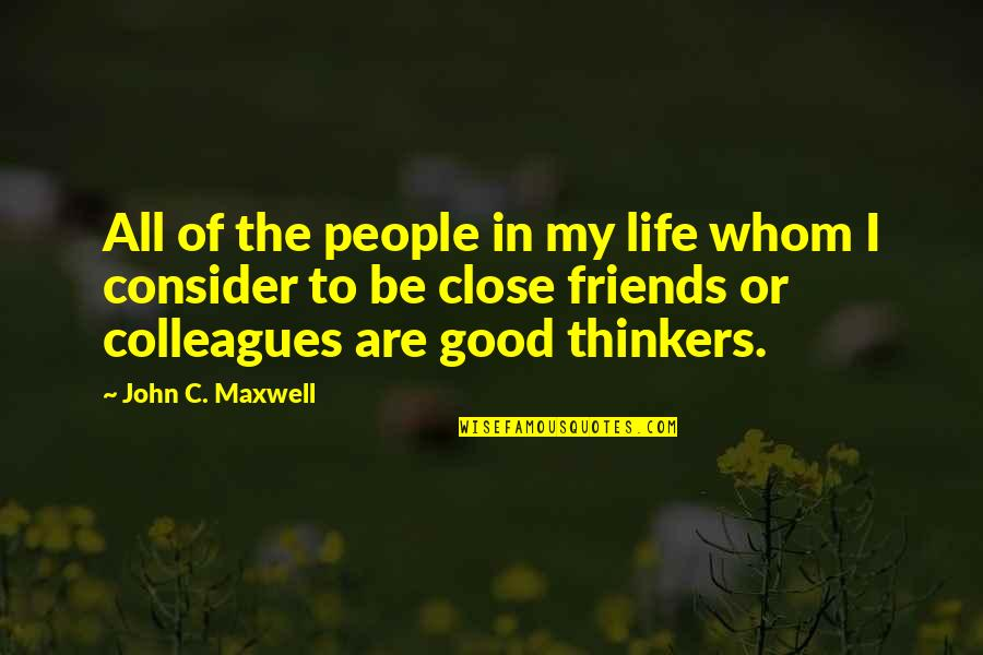 Good Friends Are Quotes By John C. Maxwell: All of the people in my life whom