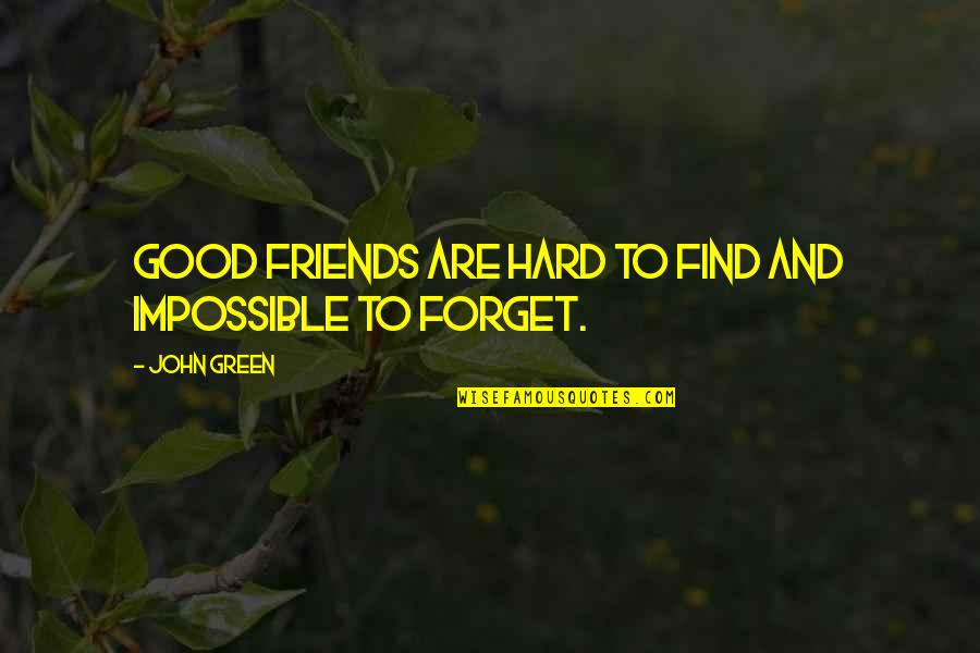 Good Friends Are Quotes By John Green: Good friends are hard to find and impossible