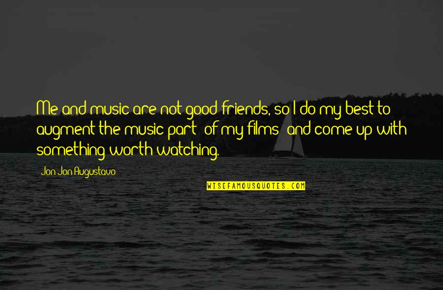 Good Friends Are Quotes By Jon Jon Augustavo: Me and music are not good friends, so
