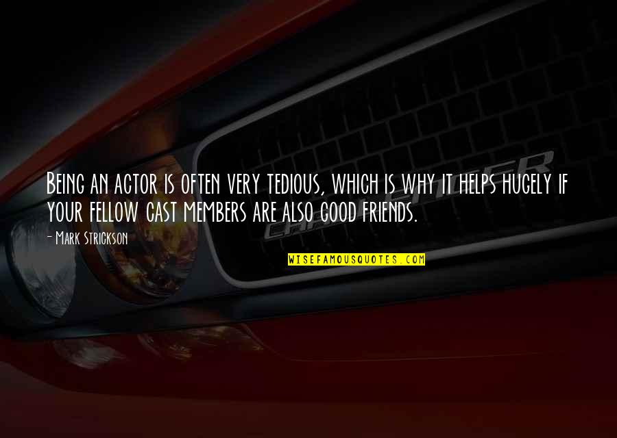 Good Friends Are Quotes By Mark Strickson: Being an actor is often very tedious, which