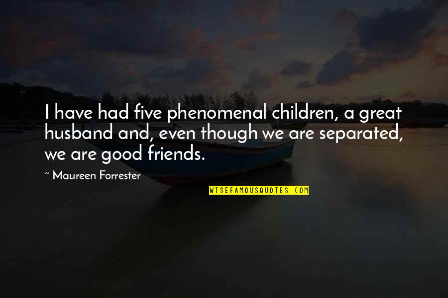 Good Friends Are Quotes By Maureen Forrester: I have had five phenomenal children, a great